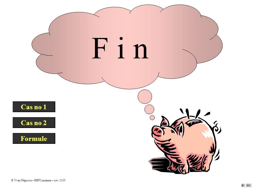 F i n Cas no 1 Cas no 2 Formule