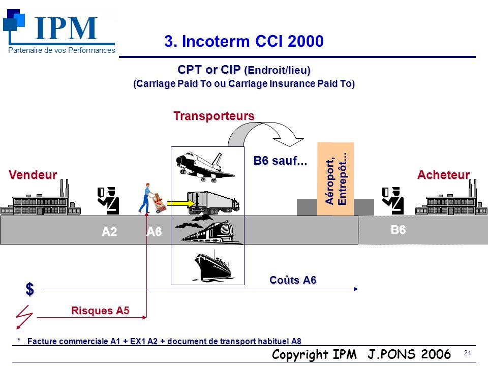 3. Incoterm CCI 2000 $ CPT or CIP (Endroit/lieu) Transporteurs