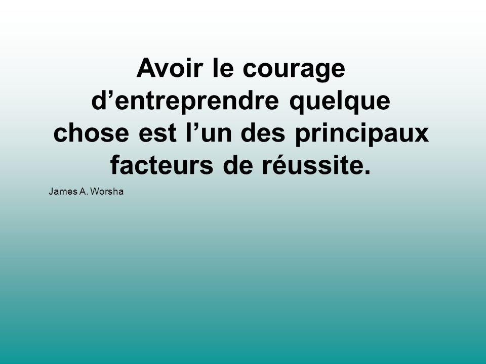 Avoir le courage d'entreprendre quelque chose est l'un des principaux facteurs de réussite.
