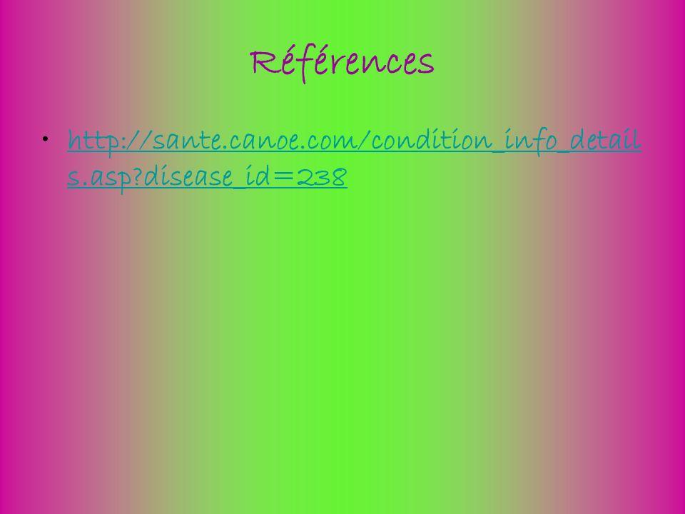 Références http://sante.canoe.com/condition_info_details.asp disease_id=238