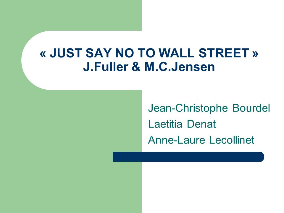 « JUST SAY NO TO WALL STREET » J.Fuller & M.C.Jensen