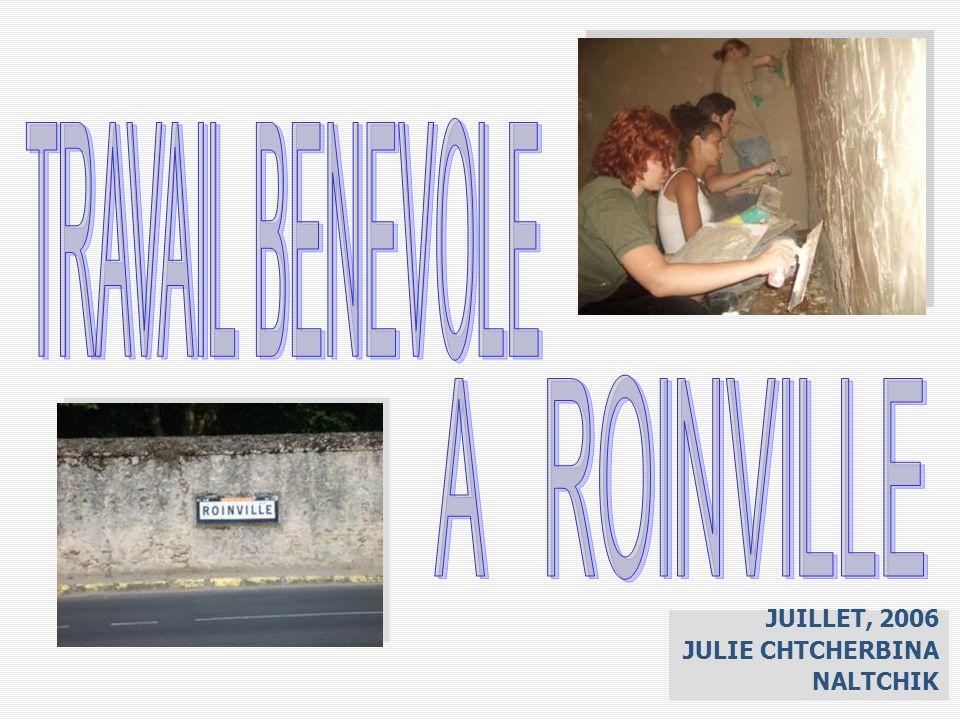 TRAVAIL BENEVOLE A ROINVILLE JUILLET, 2006 JULIE CHTCHERBINA NALTCHIK