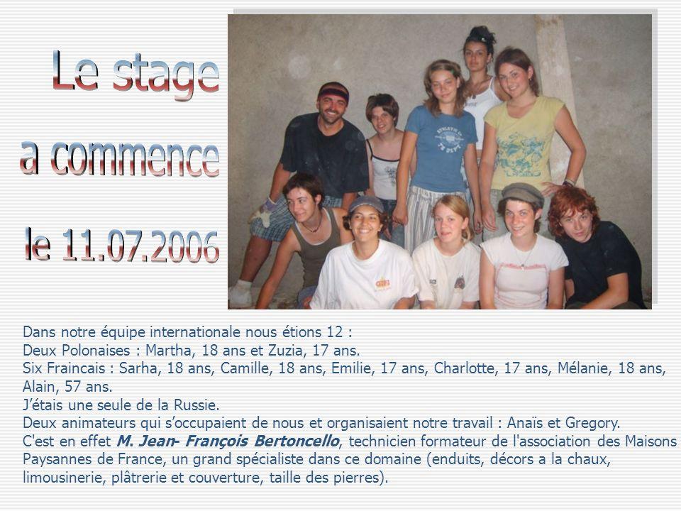 Le stage a commence. le 11.07.2006. Dans notre équipe internationale nous étions 12 : Deux Polonaises : Martha, 18 ans et Zuzia, 17 ans.