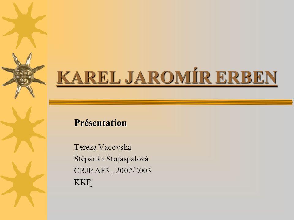 KAREL JAROMÍR ERBEN Présentation Tereza Vacovská Štěpánka Stojaspalová