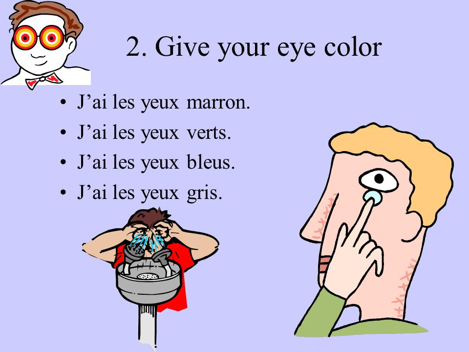2. Give your eye color J'ai les yeux marron. J'ai les yeux verts.