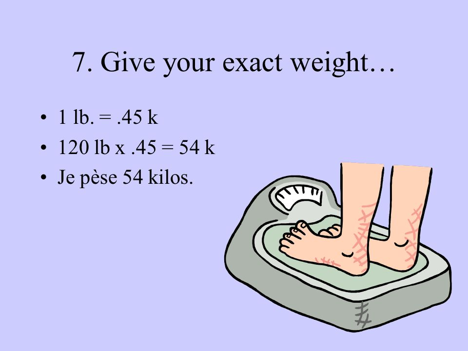 7. Give your exact weight…
