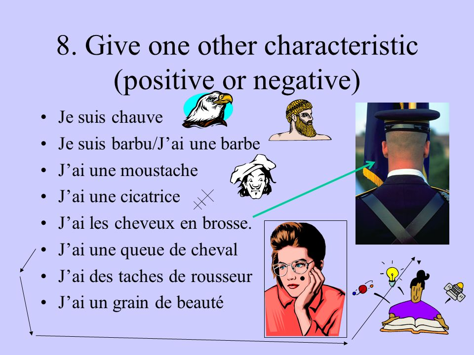 8. Give one other characteristic (positive or negative)
