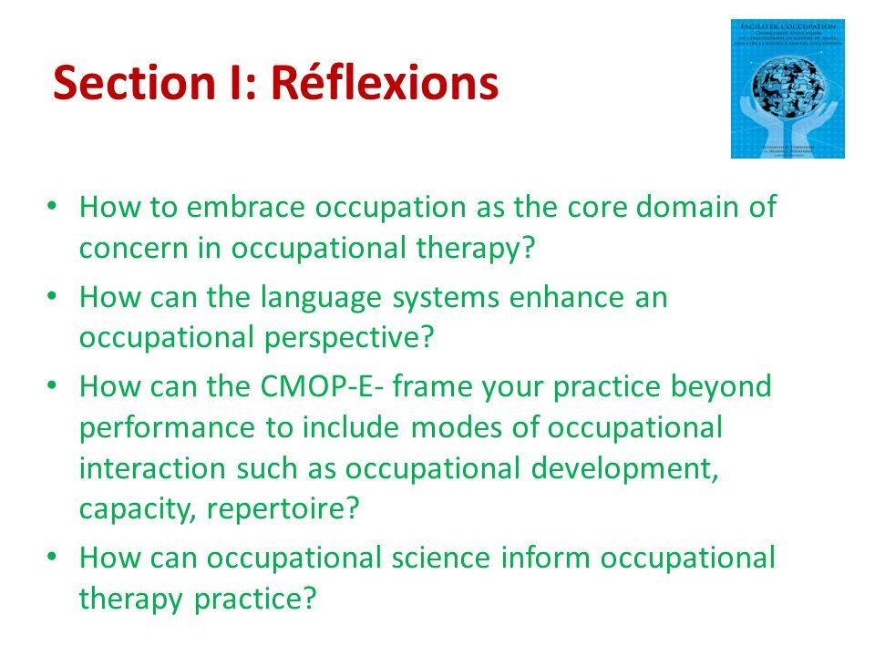 Section I: Réflexions How to embrace occupation as the core domain of concern in occupational therapy