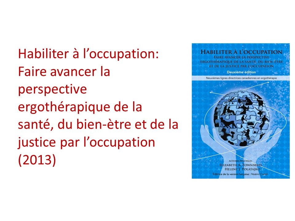 Habiliter à l'occupation: Faire avancer la perspective ergothérapique de la santé, du bien-ètre et de la justice par l'occupation (2013)