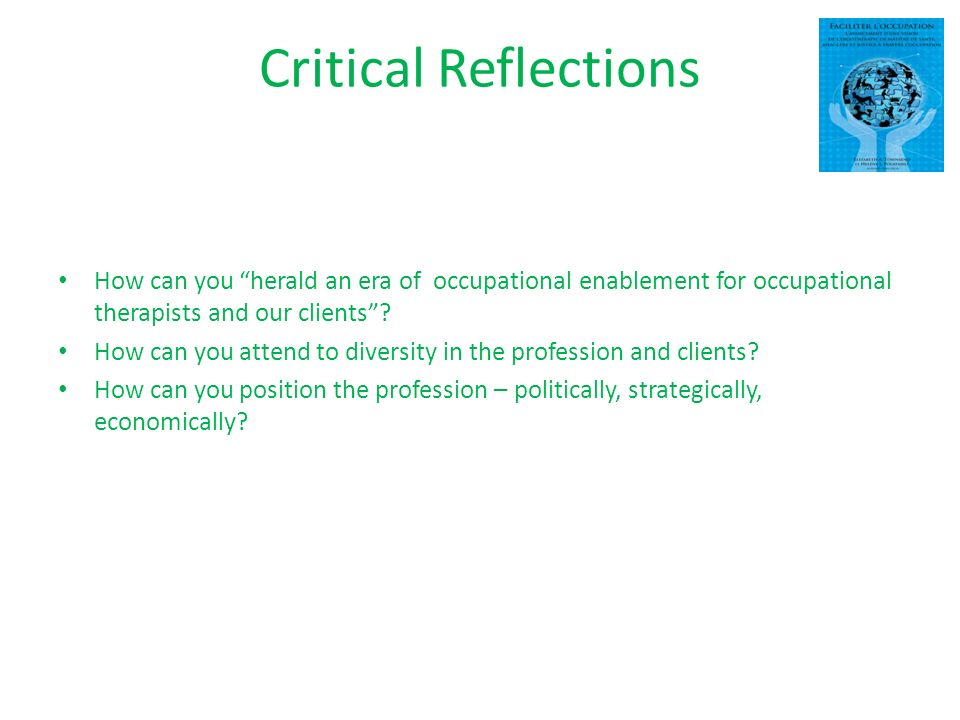 Critical Reflections How can you herald an era of occupational enablement for occupational therapists and our clients