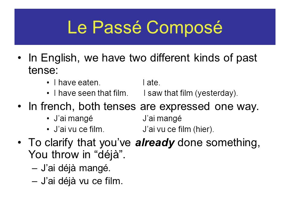 Le Passé Composé In English, we have two different kinds of past tense: I have eaten. I ate.
