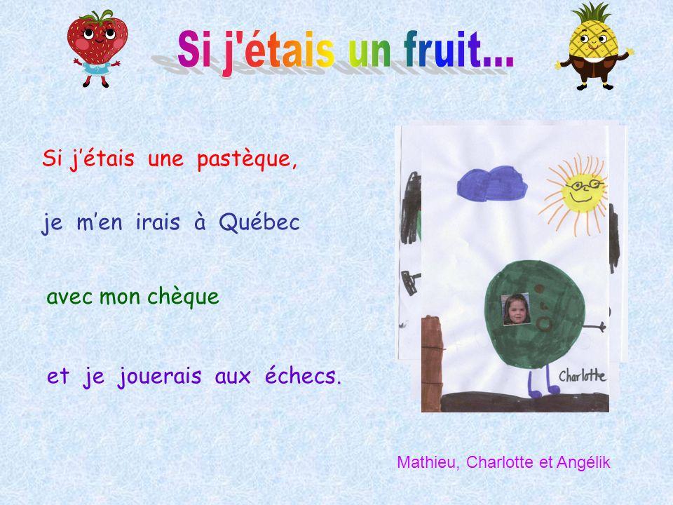 Si j étais un fruit... Si j'étais une pastèque, je m'en irais à Québec