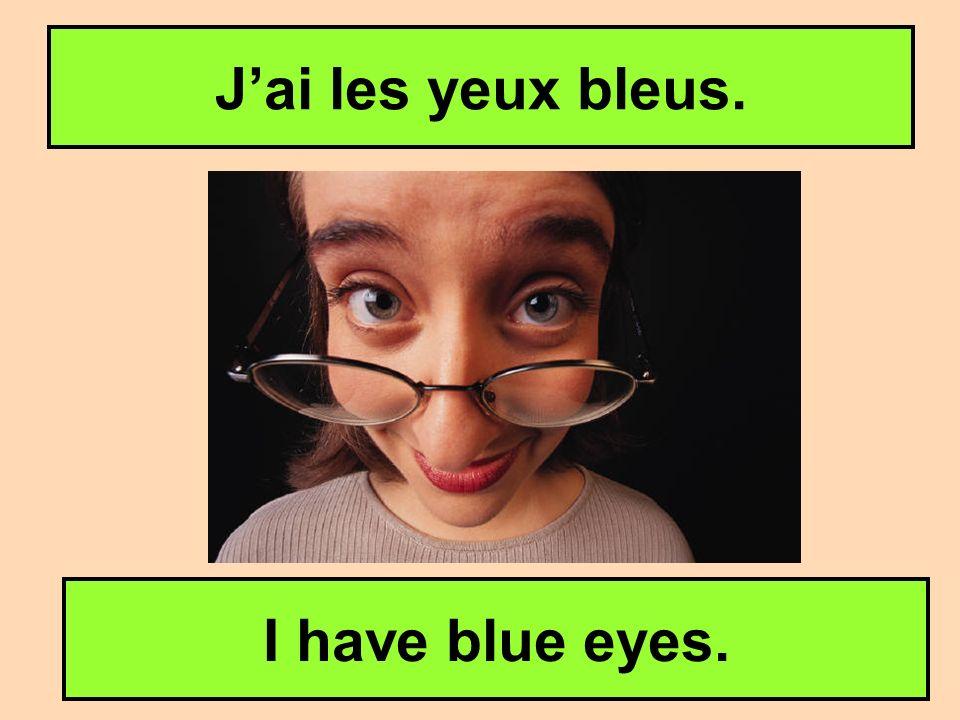 J'ai les yeux bleus. I have blue eyes.