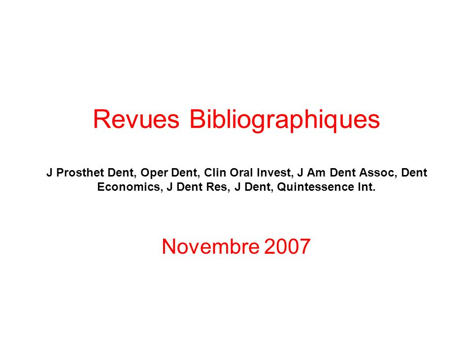 Revues Bibliographiques J Prosthet Dent, Oper Dent, Clin Oral Invest, J Am Dent Assoc, Dent Economics, J Dent Res, J Dent, Quintessence Int.