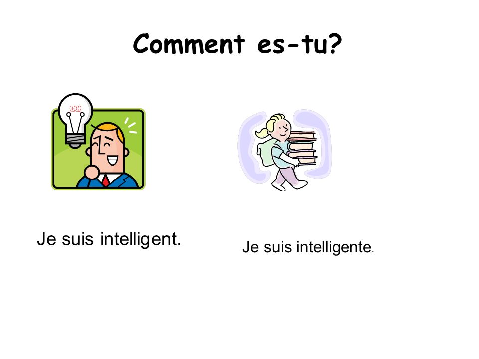 Comment es-tu Je suis intelligent. Je suis intelligente.