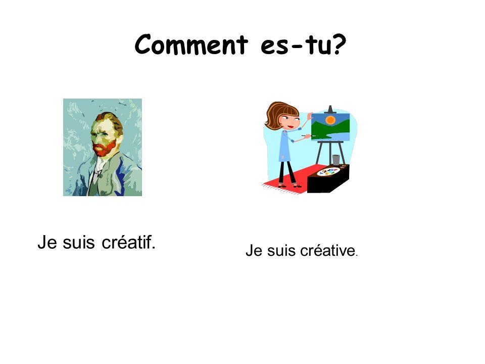 Comment es-tu Je suis créatif. Je suis créative.