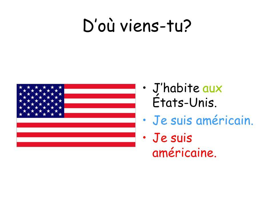 D'où viens-tu J'habite aux États-Unis. Je suis américain.