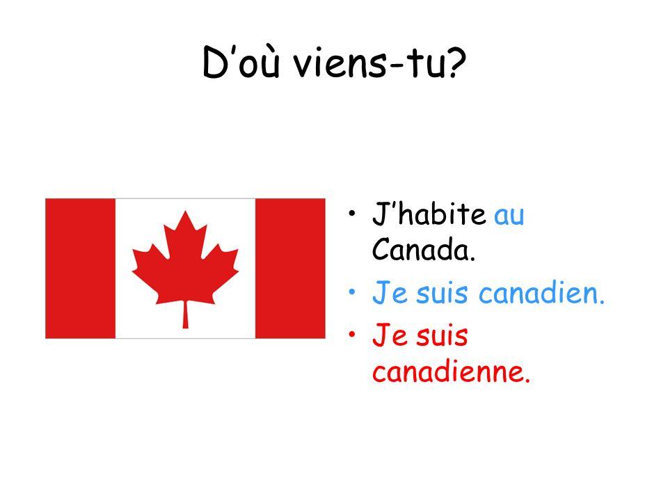 D'où viens-tu J'habite au Canada. Je suis canadien.