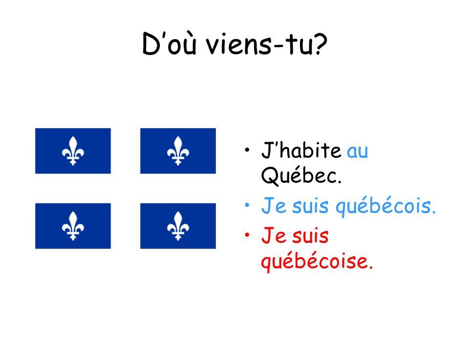 D'où viens-tu J'habite au Québec. Je suis québécois.