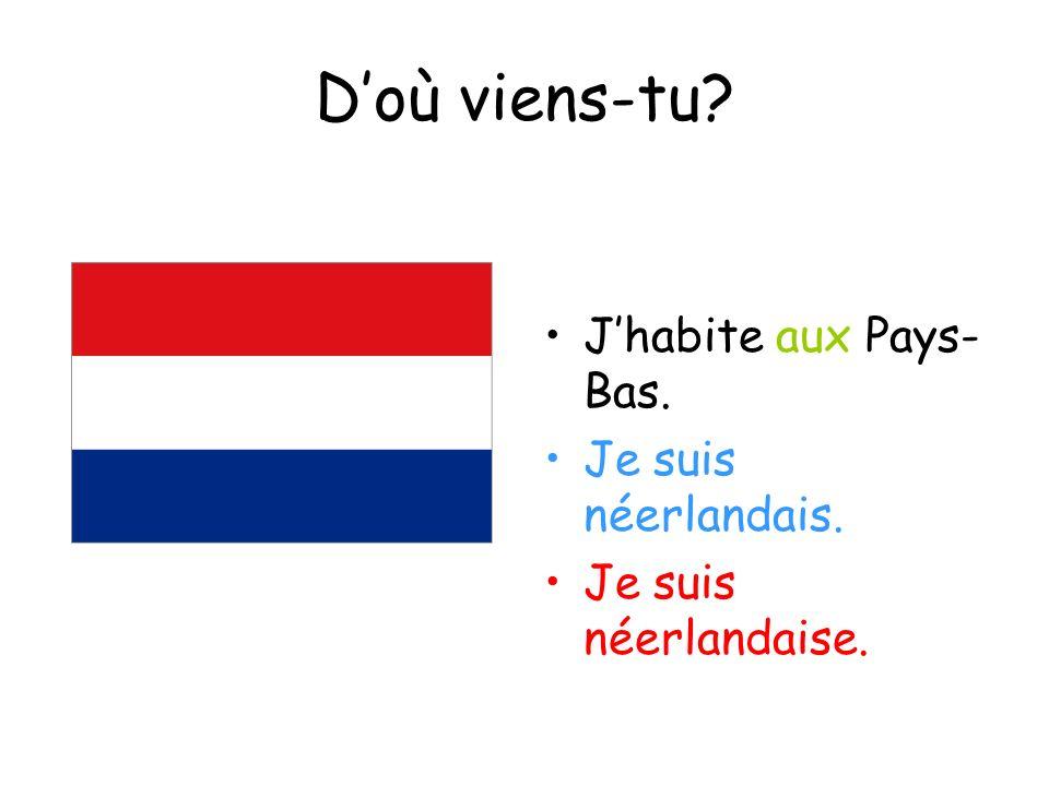 D'où viens-tu J'habite aux Pays-Bas. Je suis néerlandais.