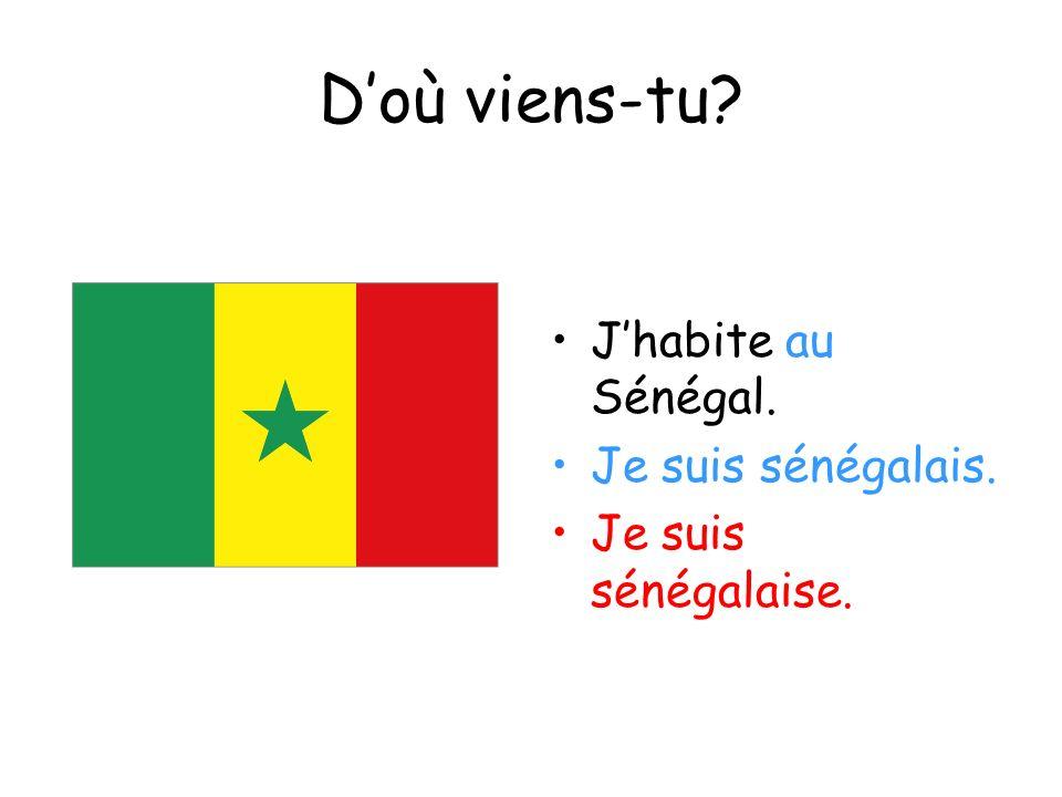 D'où viens-tu J'habite au Sénégal. Je suis sénégalais.