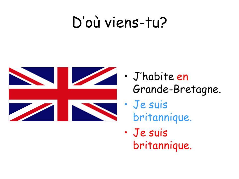 D'où viens-tu J'habite en Grande-Bretagne. Je suis britannique.
