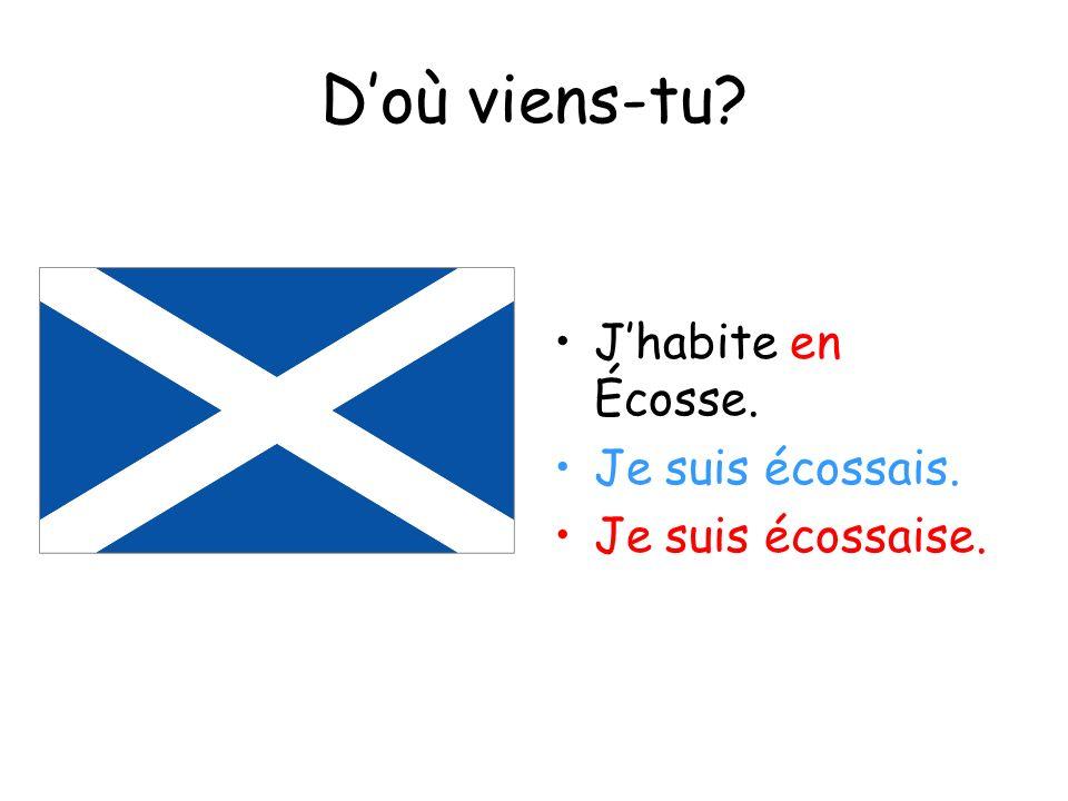 D'où viens-tu J'habite en Écosse. Je suis écossais.
