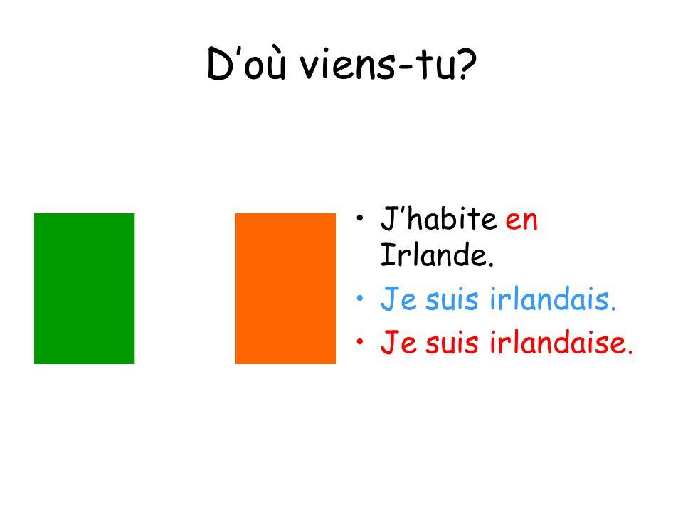 D'où viens-tu J'habite en Irlande. Je suis irlandais.