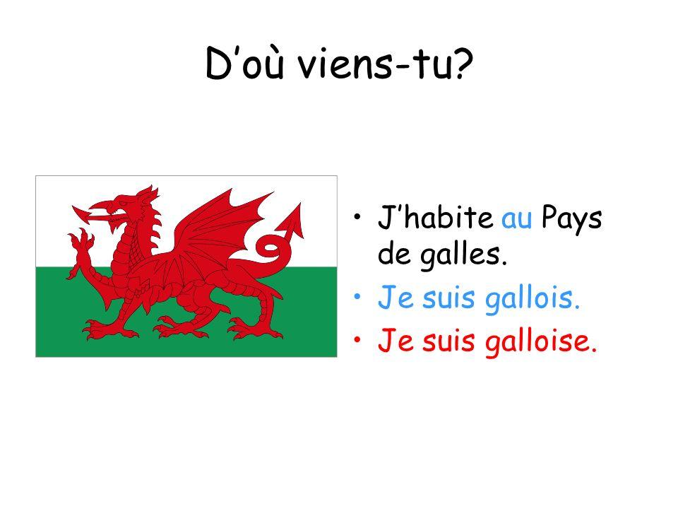 D'où viens-tu J'habite au Pays de galles. Je suis gallois.