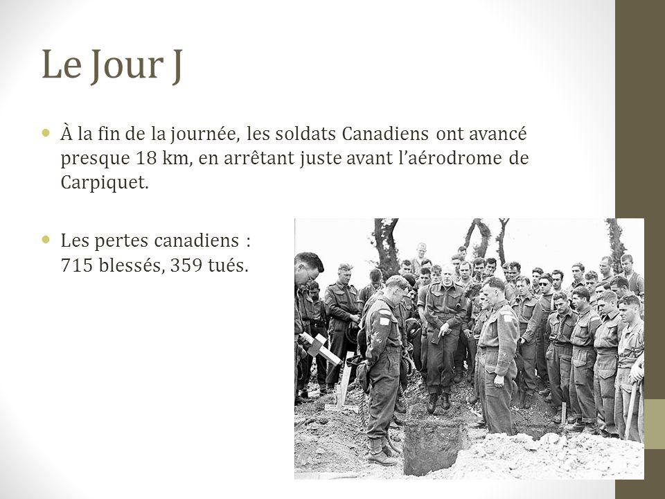 Le Jour J À la fin de la journée, les soldats Canadiens ont avancé presque 18 km, en arrêtant juste avant l'aérodrome de Carpiquet.