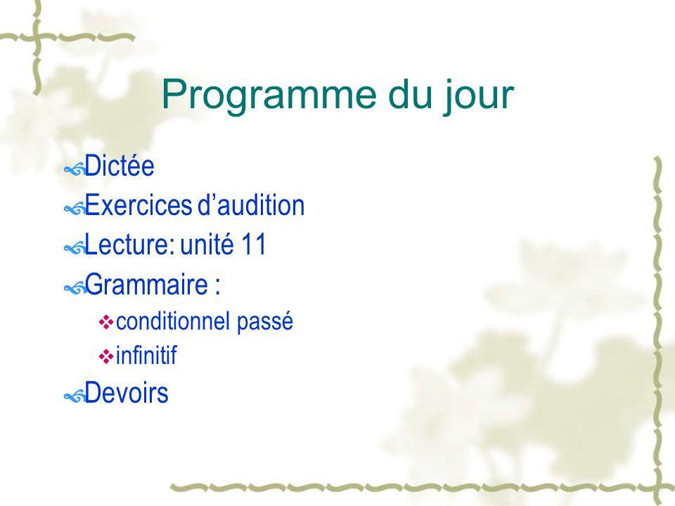 Programme du jour Dictée Exercices d'audition Lecture: unité 11