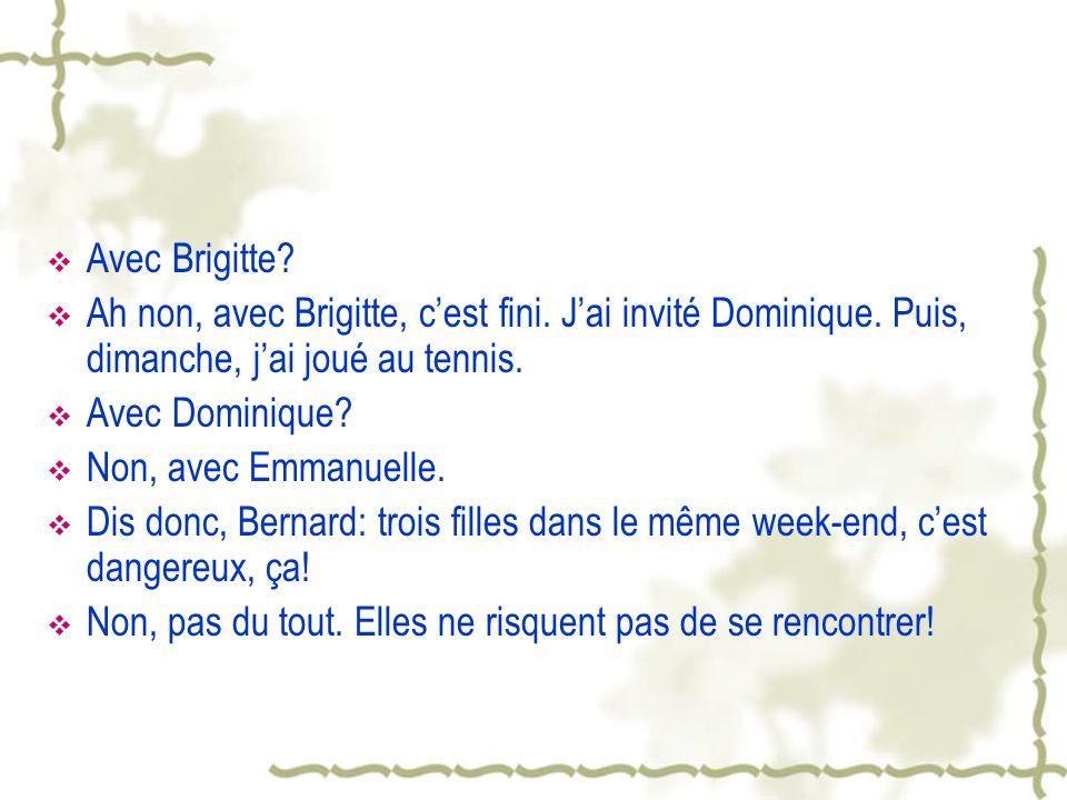 Avec Brigitte Ah non, avec Brigitte, c'est fini. J'ai invité Dominique. Puis, dimanche, j'ai joué au tennis.