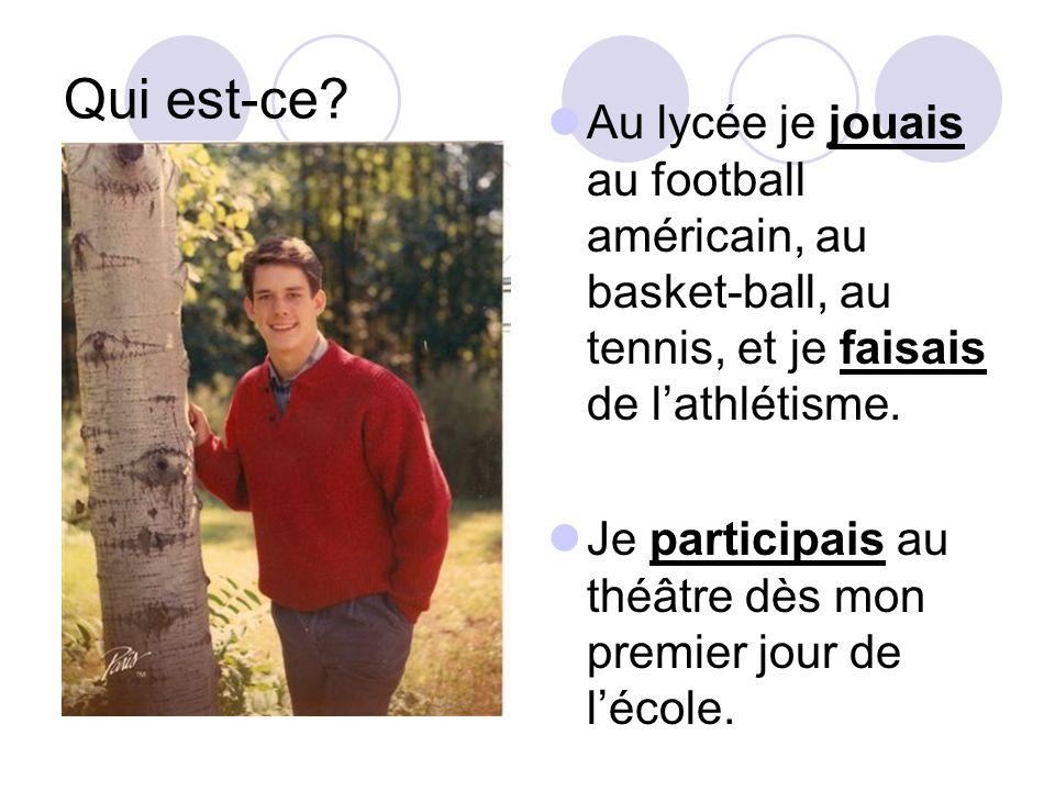 Qui est-ce Au lycée je jouais au football américain, au basket-ball, au tennis, et je faisais de l'athlétisme.