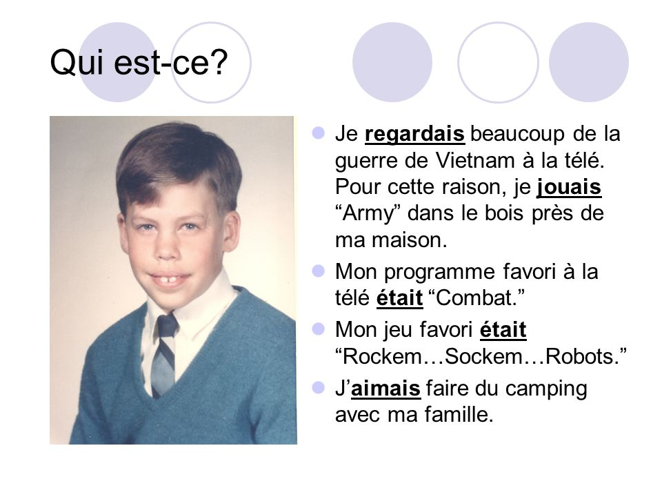 Qui est-ce Je regardais beaucoup de la guerre de Vietnam à la télé. Pour cette raison, je jouais Army dans le bois près de ma maison.