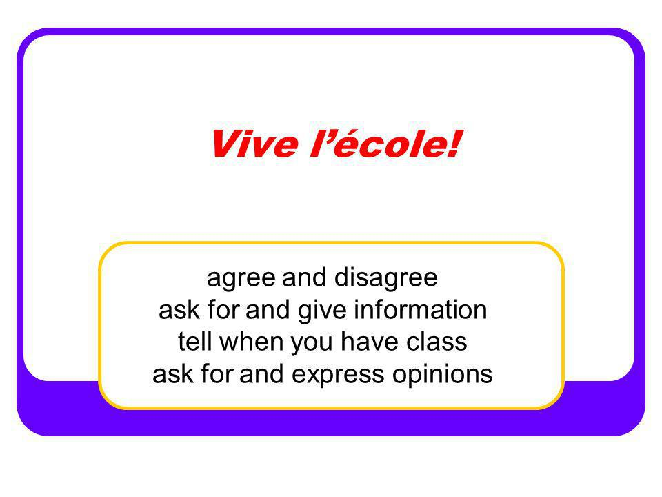 Vive l'école! agree and disagree ask for and give information