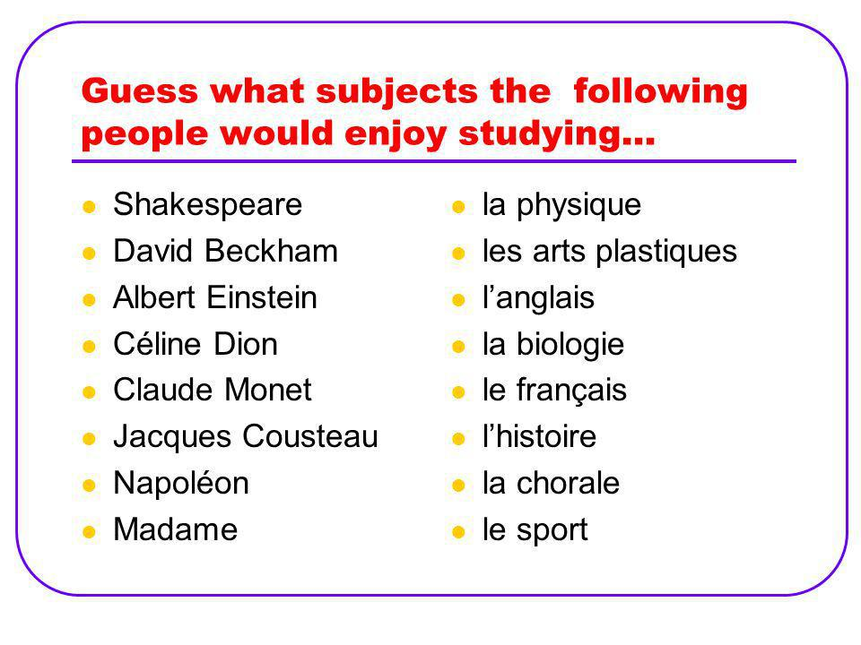 Guess what subjects the following people would enjoy studying…