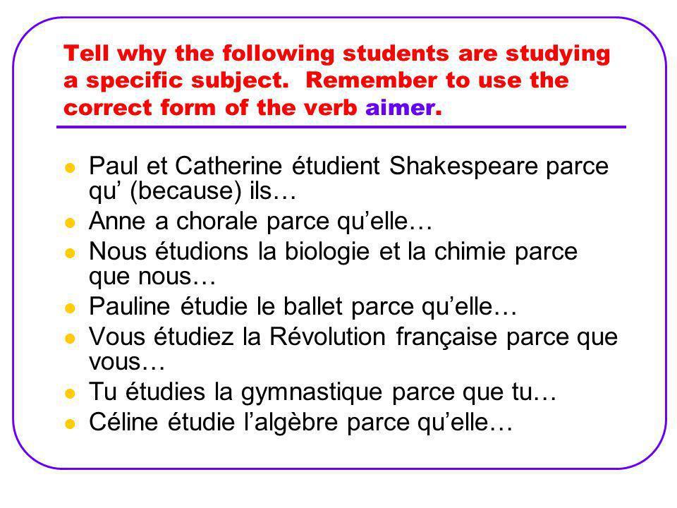Paul et Catherine étudient Shakespeare parce qu' (because) ils…