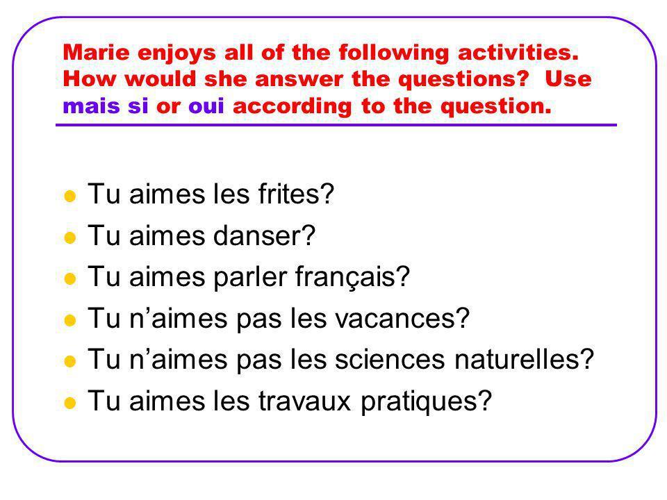 Tu aimes parler français Tu n'aimes pas les vacances