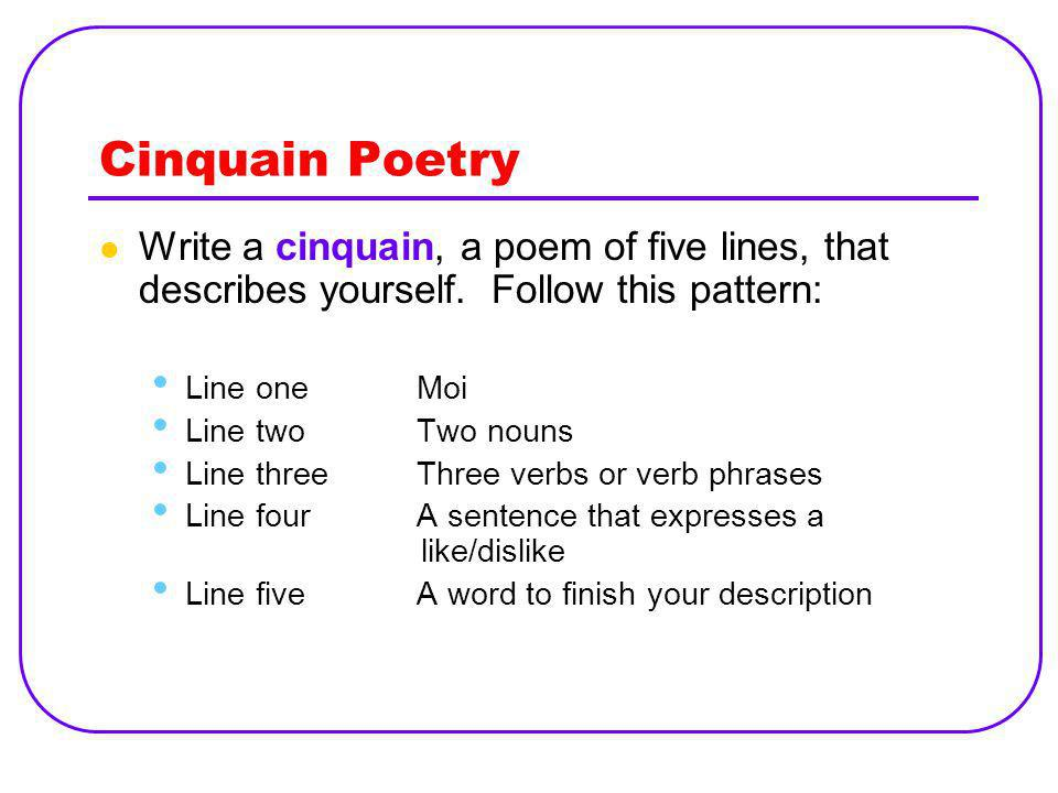 Cinquain Poetry Write a cinquain, a poem of five lines, that describes yourself. Follow this pattern: