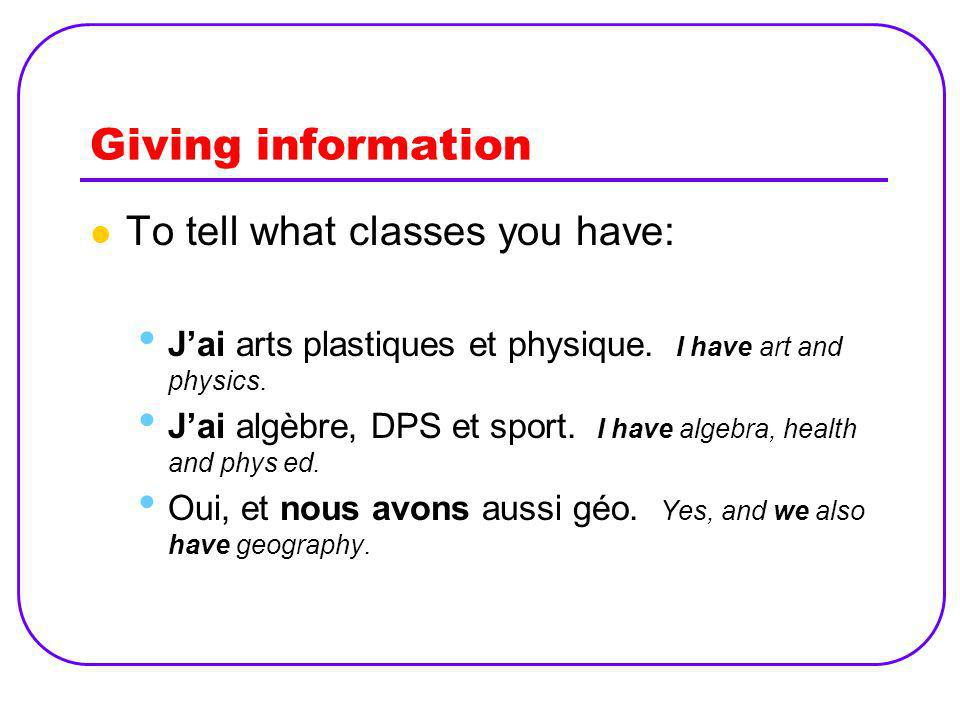 Giving information To tell what classes you have: