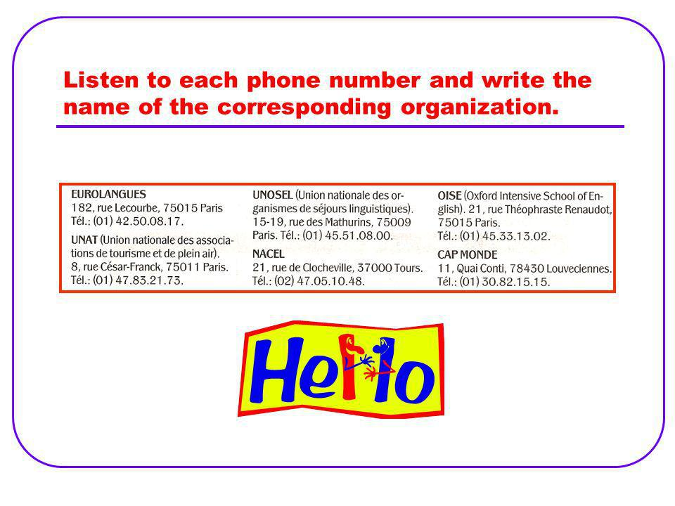 Listen to each phone number and write the name of the corresponding organization.