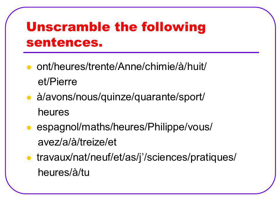 Unscramble the following sentences.