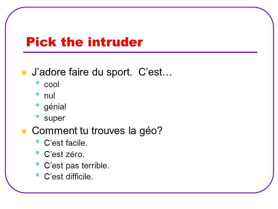 Pick the intruder J'adore faire du sport. C'est…