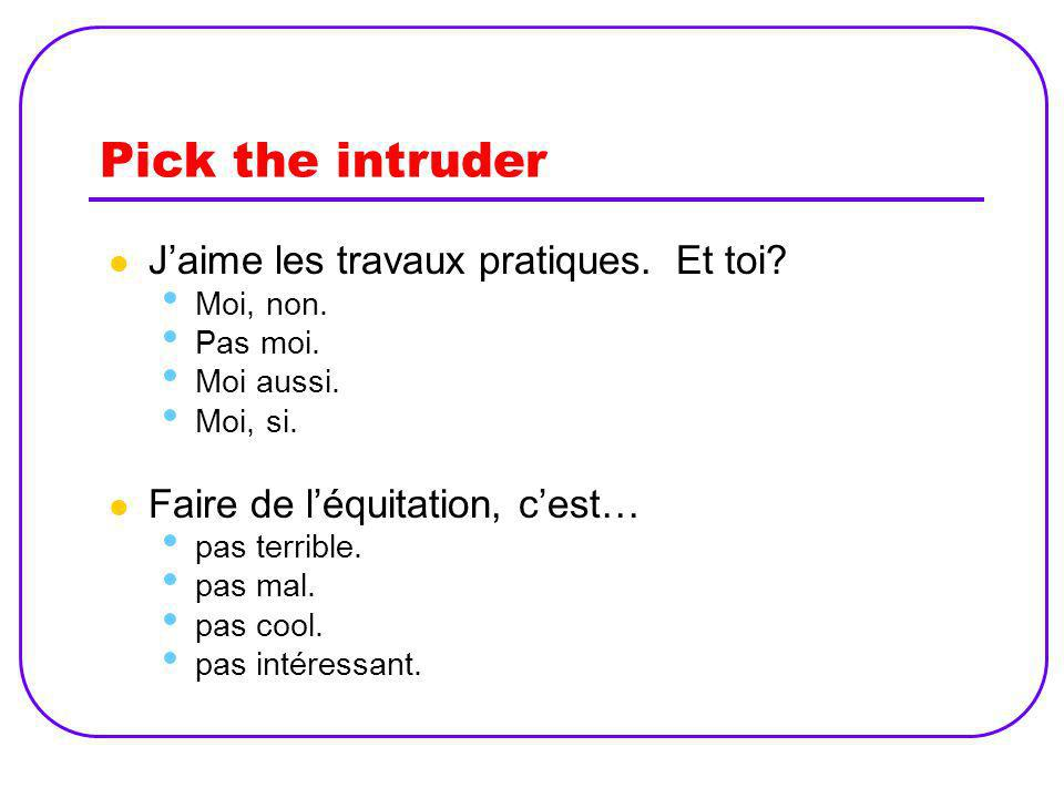 Pick the intruder J'aime les travaux pratiques. Et toi