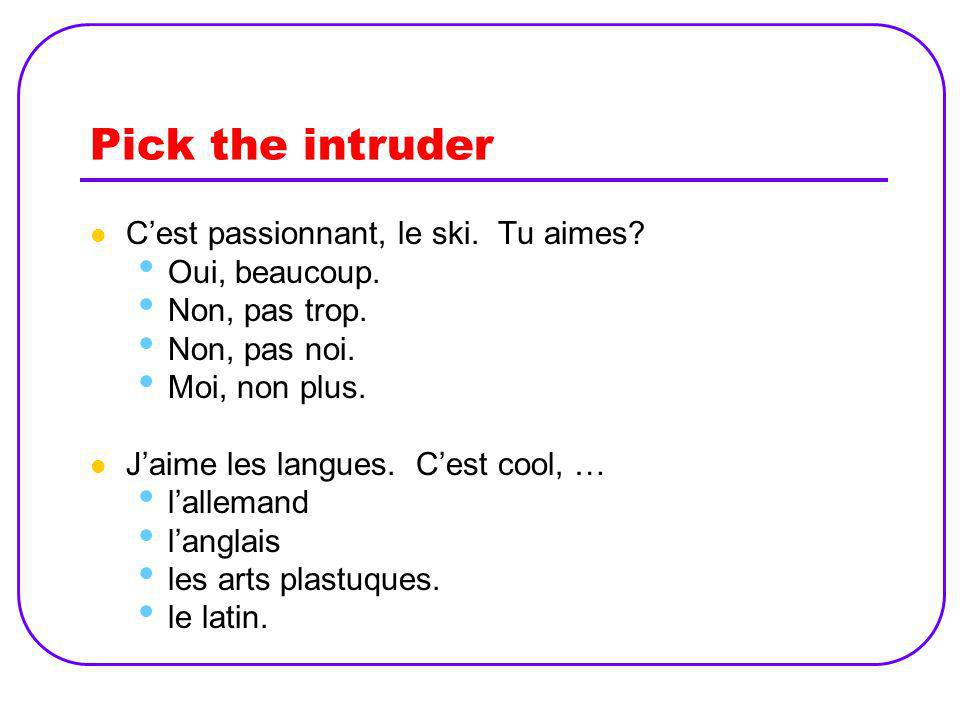Pick the intruder C'est passionnant, le ski. Tu aimes Oui, beaucoup.
