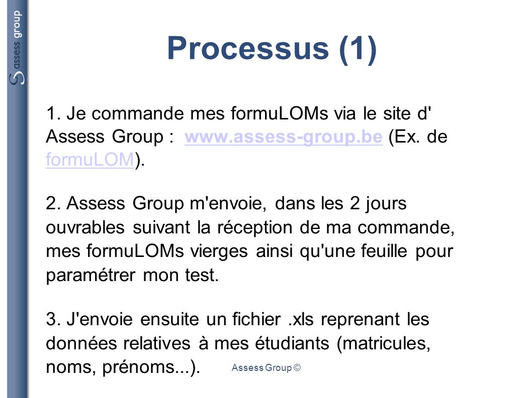 Processus (1) Je commande mes formuLOMs via le site d Assess Group : www.assess-group.be (Ex. de formuLOM).