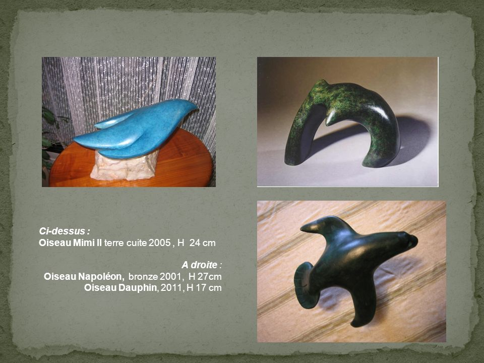 Ci-dessus : Oiseau Mimi II terre cuite 2005 , H 24 cm. A droite : Oiseau Napoléon, bronze 2001, H 27cm.