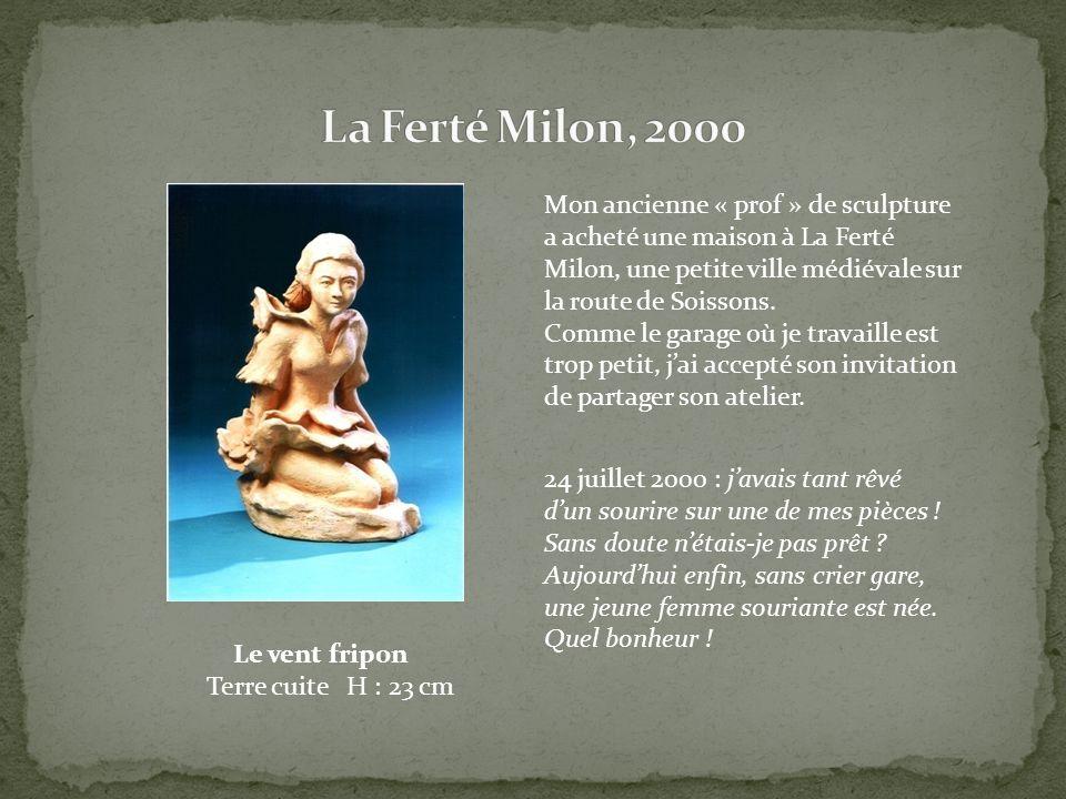 La Ferté Milon, 2000 Mon ancienne « prof » de sculpture a acheté une maison à La Ferté Milon, une petite ville médiévale sur la route de Soissons.