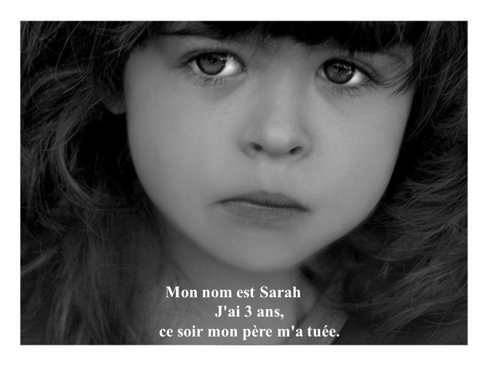 Mon nom est Sarah J ai 3 ans, ce soir mon père m a tuée.