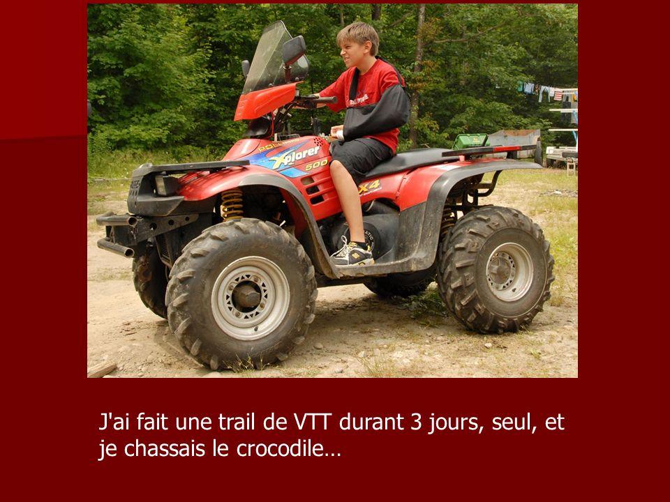 J ai fait une trail de VTT durant 3 jours, seul, et je chassais le crocodile…